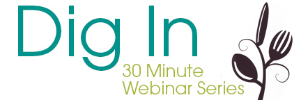 Dig In: 30 Minute Webinar Series