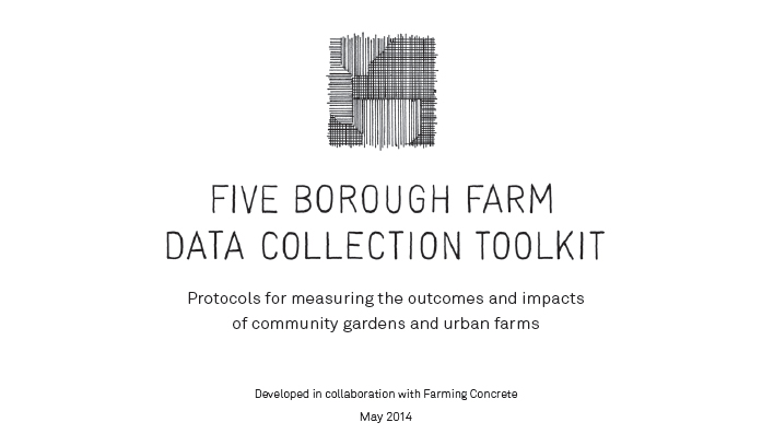 Five Borough Farm Data Collection Toolkit: Protocols for measuring the outcomes and impacts of community gardens and urban farms