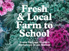 Fresh & Local Farm to School: Snack Recipe Cookbook, Student Workshop & Lab Manual